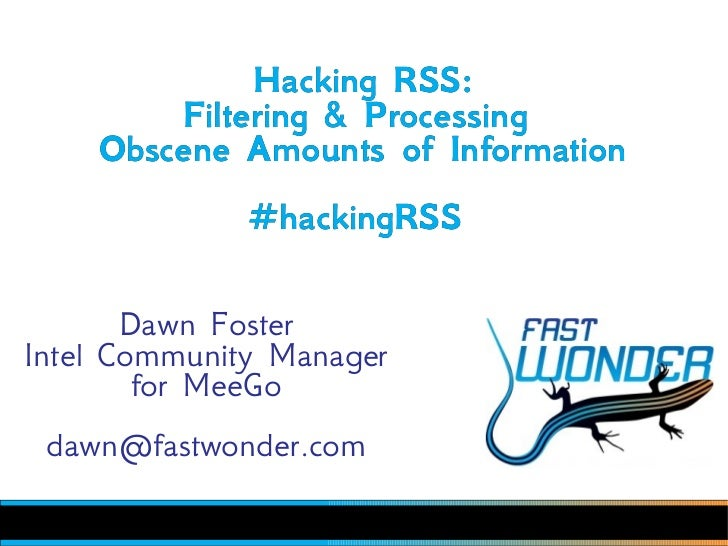 Hacking RSS:        Filtering & Processing    Obscene Amounts of Information              #hackingRSS       Dawn FosterInt...
