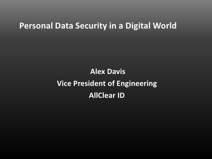 Personal Data Security in a Digital World                   Alex Davis         Vice President of Engineering              ...