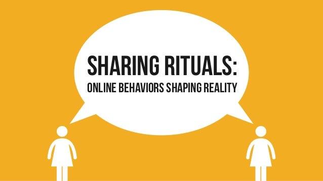 Sharing Rituals: Online behaviors shaping reality