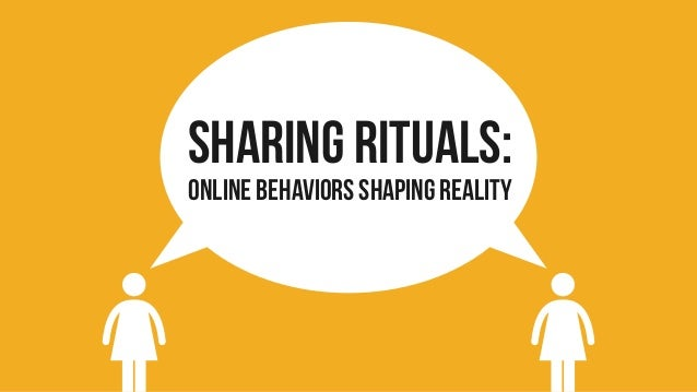 Sharing Rituals: Online behaviors shaping reality