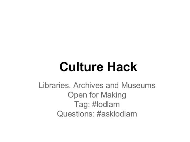 Culture HackLibraries, Archives and Museums         Open for Making           Tag: #lodlam     Questions: #asklodlam