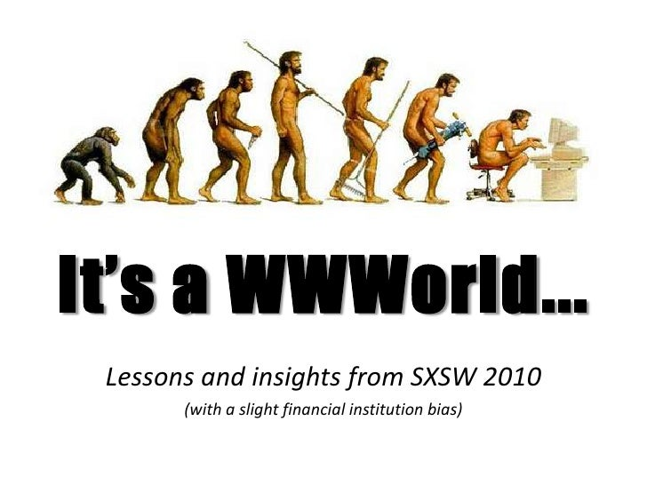 It's a WWWorld...  Lessons and insights from SXSW 2010        (with a slight financial institution bias)