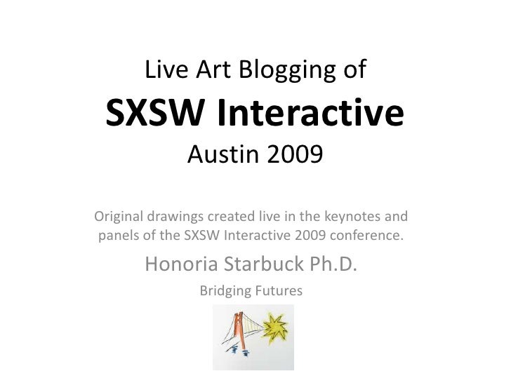 Live Art Blogging of  SXSW Interactive               Austin 2009  Original drawings created live in the keynotes and panel...