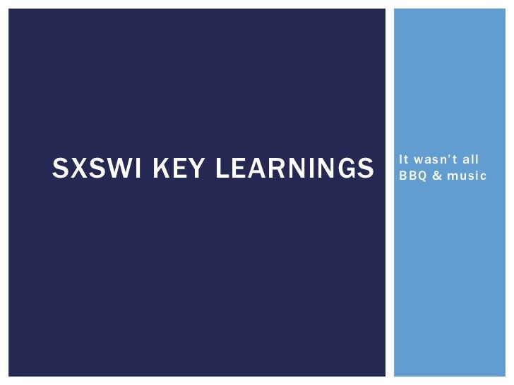 It wasn't all BBQ & music<br />SXSWi key learnings<br />