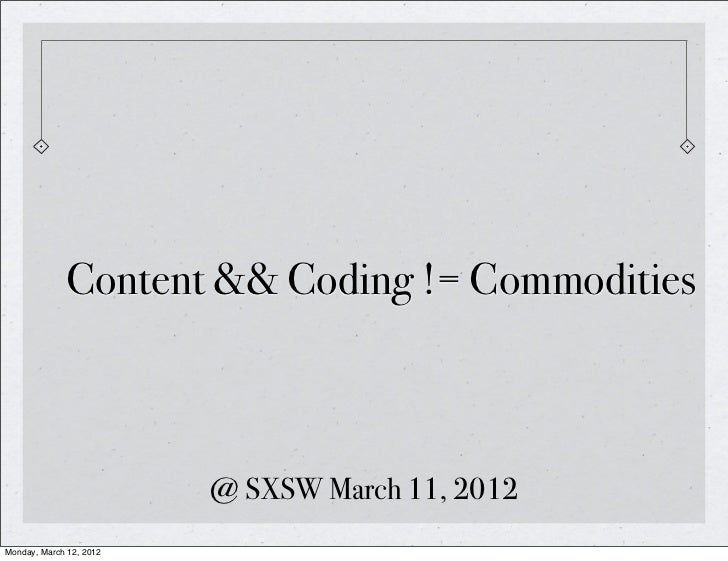 Content && Coding != Commodities                         @ SXSW March 11, 2012Monday, March 12, 2012