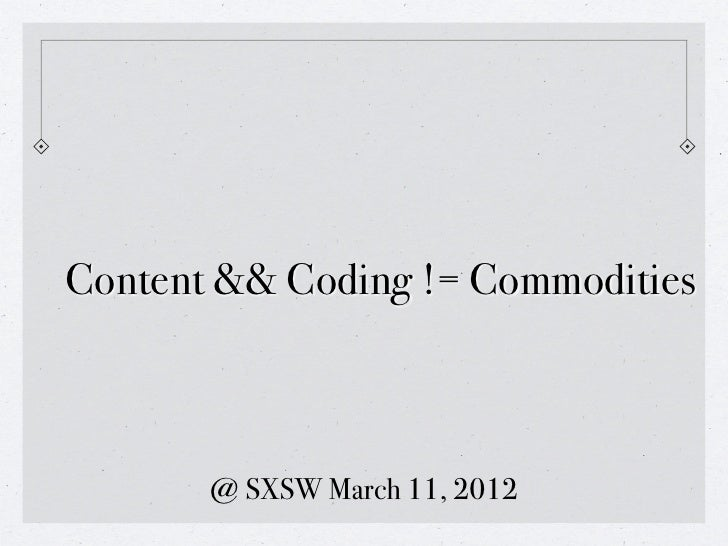 Content && Coding != Commodities       @ SXSW March 11, 2012