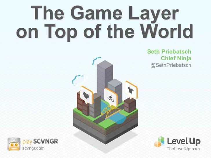 The Game Layeron Top of the World              Seth Priebatsch                   Chief Ninja               @SethPriebatsch...