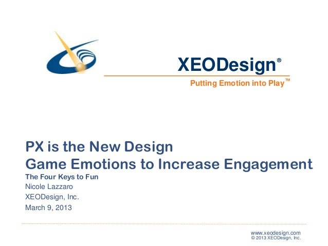 XEODesign                   ®                        Putting Emotion into Play ™PX is the New DesignGame Emotions to Incre...