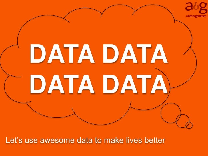 DATA DATA      DATA DATALet's use awesome data to make lives better