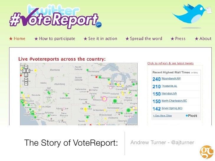 The Story of VoteReport:   Andrew Turner - @ajturner