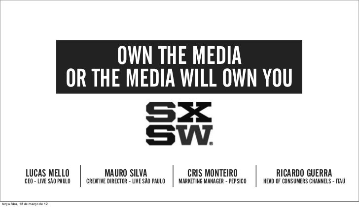 SXSW: Own the media. Or the media will own you.