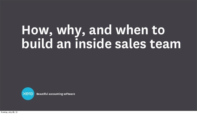 Beautiful accounting software How, why, and when to build an inside sales team Sunday, July 28, 13