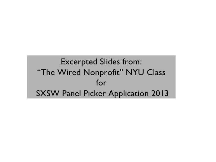 "Excerpted Slides from:""The Wired Nonprofit"" NYU Class               forSXSW Panel Picker Application 2013"