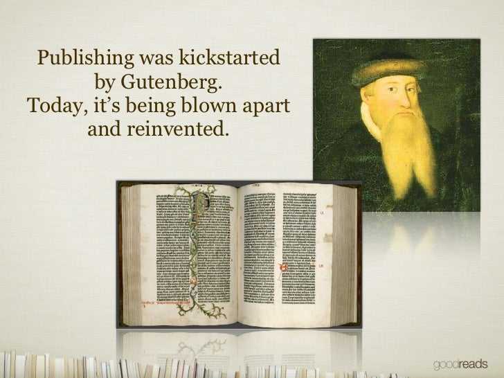 Publishing was kickstarted       by Gutenberg.Today, it's being blown apart      and reinvented.