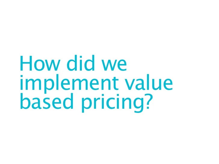 How did weimplement valuebased pricing?