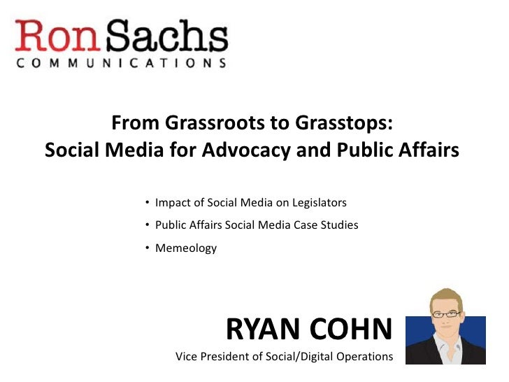 From Grassroots to Grasstops:Social Media for Advocacy and Public Affairs          • Impact of Social Media on Legislators...
