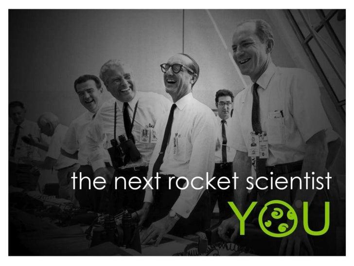 The Next Rocket Scientist: YOU