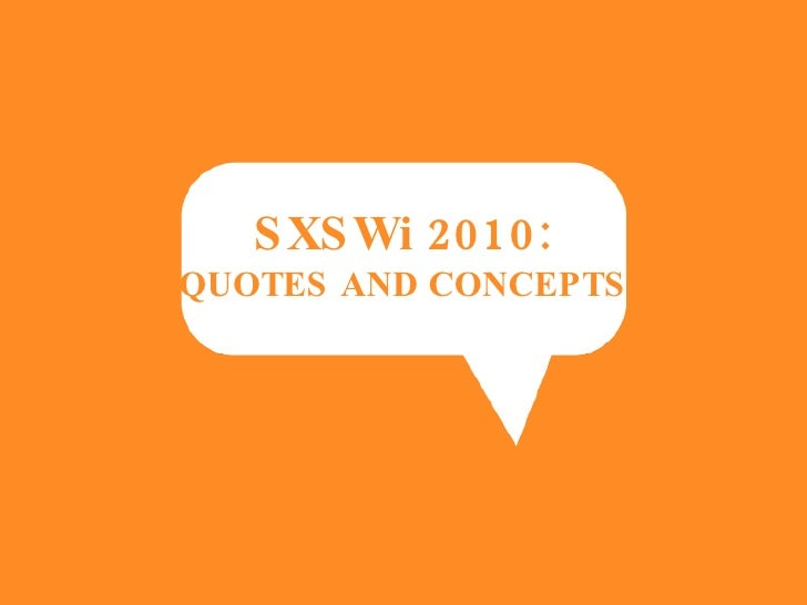 SXSWi 2010: QUOTES AND CONCEPTS