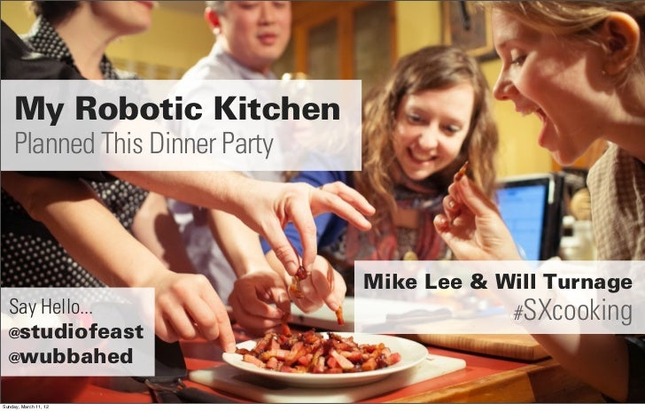 My Robotic Kitchen    Planned This Dinner Party                                Mike Lee & Will Turnage  Say Hello...      ...