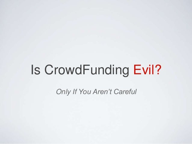 Is CrowdFunding Evil? Only If You Aren't Careful