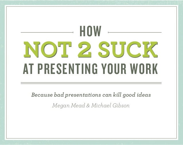 How NOT 2 Suck at Presenting Your Work-