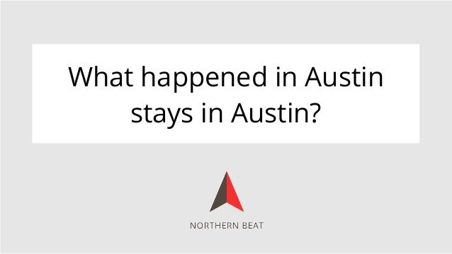 What happened in Austin    stays in Austin?