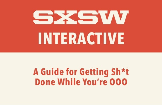 INTERACTIVE A Guide for Getting Sh*t Done While You're OOO