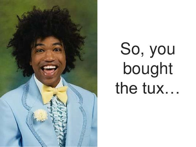 So, youboughtthe tux…
