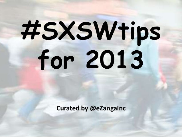 #SXSWtips for 2013  Curated by @eZangaInc