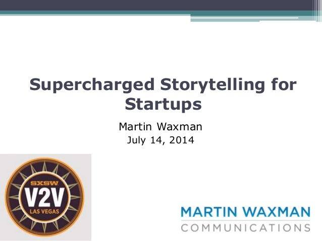 Supercharged Storytelling for Startups Martin Waxman July 14, 2014