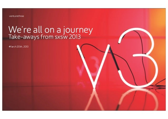 venturethreeWe're all on a journeyTake-aways from sxsw 2013.March 20th, 2013