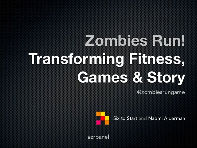 Zombies Run!Transforming Fitness,      Games & Story                            @zombiesrungame                  Six to St...