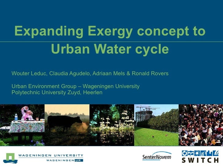 Expanding Exergy concept to Urban Water cycle Wouter Leduc, Claudia Agudelo, Adriaan Mels & Ronald Rovers Urban Environmen...
