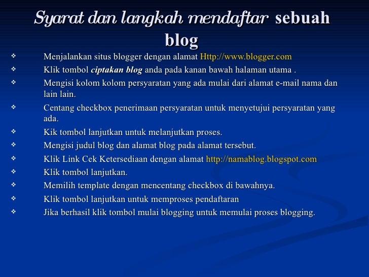 Syarat dan langkah mendaftar   sebuah blog <ul><li>Menjalankan situs blogger dengan alamat  Http:// www.blogger.com </li><...