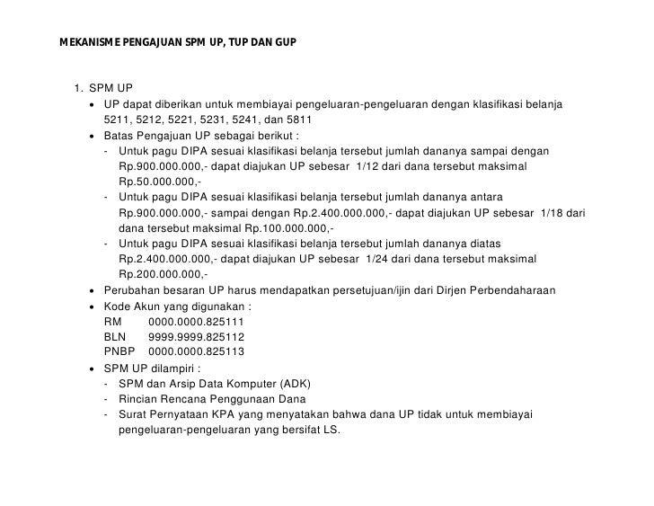 MEKANISME PENGAJUAN SPM UP, TUP DAN GUP      1. SPM UP       UP dapat diberikan untuk membiayai pengeluaran-pengeluaran d...