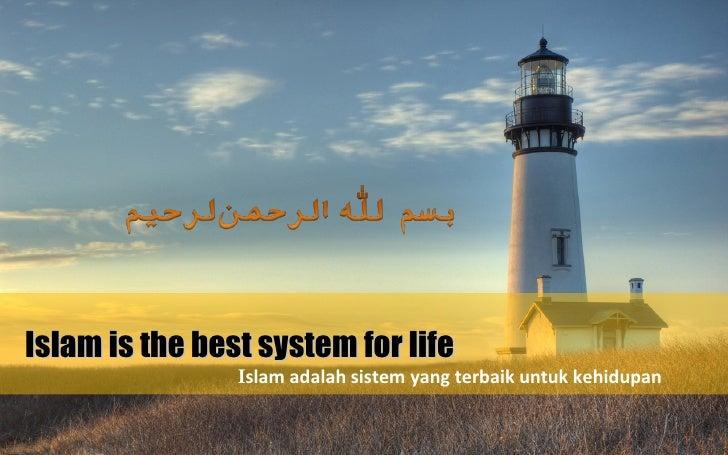 Islam is the best system for life                Islam adalah sistem yang terbaik untuk kehidupan