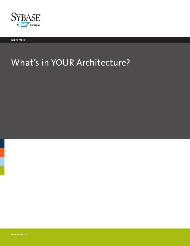 white paperWhat's in YOUR Architecture?www.sybase.com