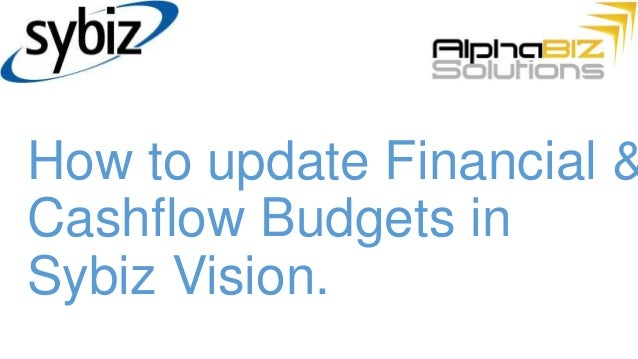 How to update Financial &Cashflow Budgets inSybiz Vision.