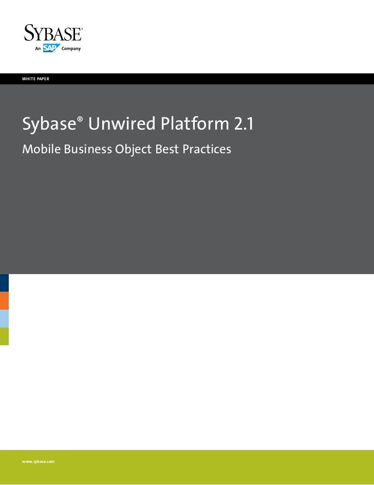 white paperSybase® Unwired Platform 2.1Mobile Business Object Best Practiceswww.sybase.com