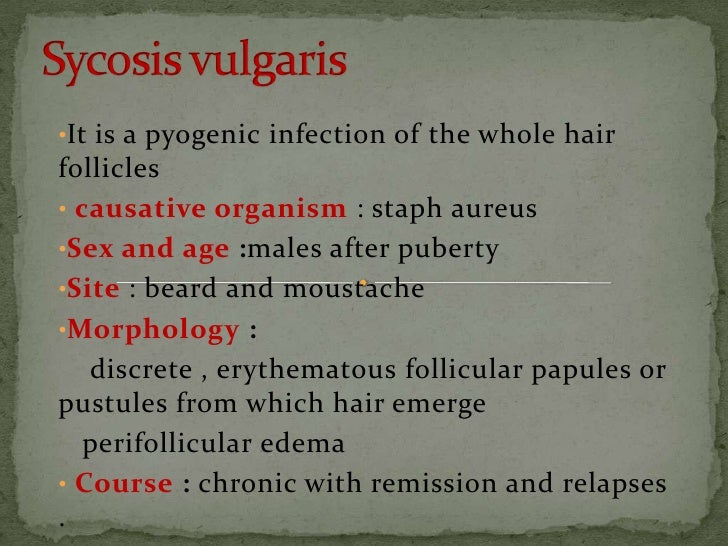 Sycosisvulgaris<br /><ul><li>It is a pyogenic infection of the whole hair follicles