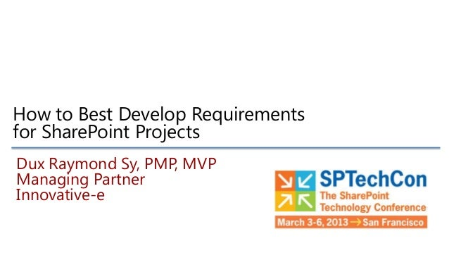 How to Best Develop Requirementsfor SharePoint ProjectsDux Raymond Sy, PMP, MVPManaging PartnerInnovative-e