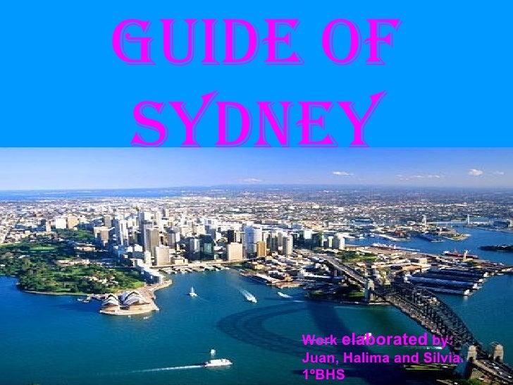 Guide of Sydney Work  elaborated  by: Juan, Halima and Silvia. 1ºBHS