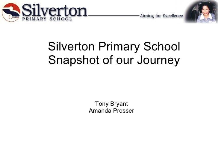 Tony Bryant Amanda Prosser Silverton Primary School Snapshot of our Journey