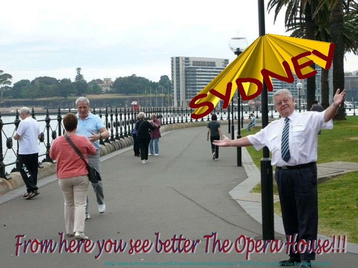 From here you see better The Opera House!!! SYDNEY http://www.authorstream.com/Presentation/sandamichaela-1181307-let-me-s...