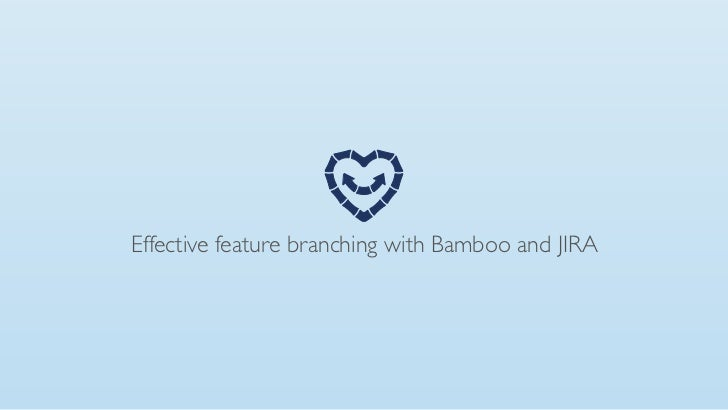 Effective feature branching with Bamboo and JIRA