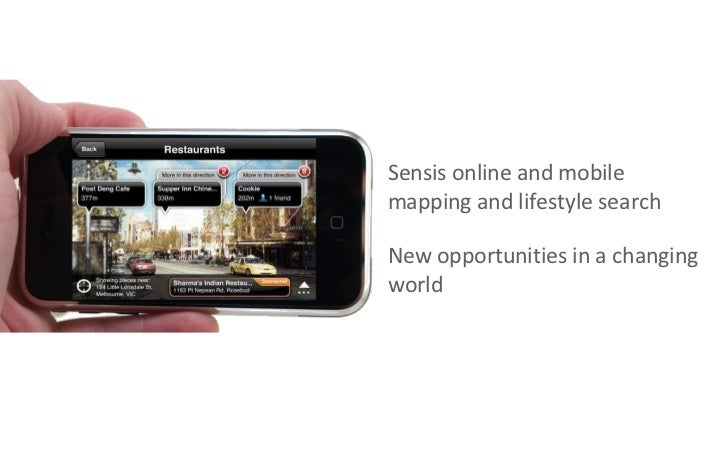 <ul><li>Sensis online and mobile mapping and lifestyle search </li></ul><ul><li>New opportunities in a changing world </li...