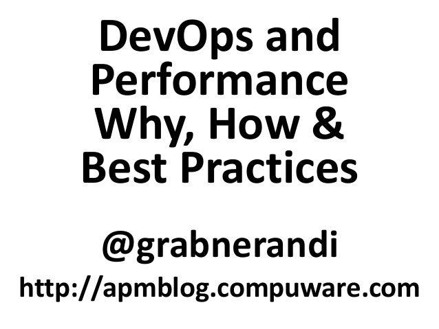 DevOps and Performance Why, How & Best Practices @grabnerandi http://apmblog.compuware.com