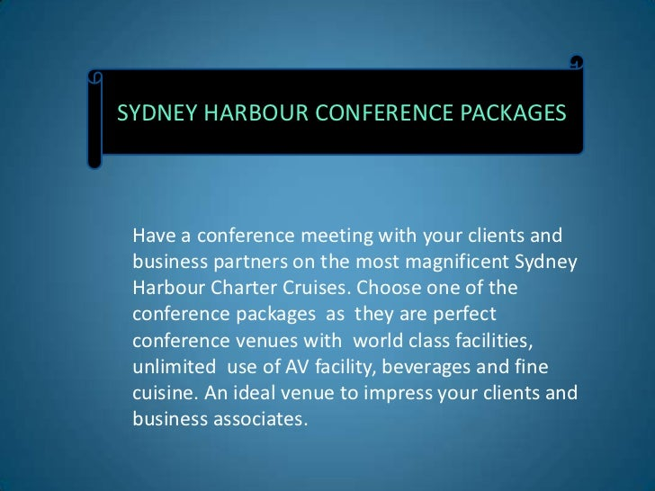 SYDNEY HARBOUR CONFERENCE PACKAGES Have a conference meeting with your clients and business partners on the most magnifice...