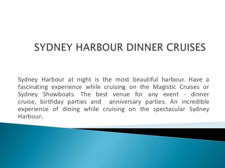 SYDNEY HARBOUR DINNER CRUISES<br />Sydney Harbour at night is the most beautiful harbour. Have a fascinating experience wh...
