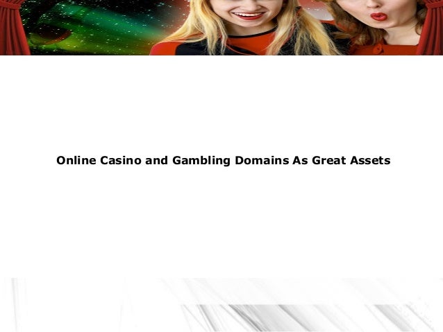 Online Casino and Gambling Domains As Great Assets